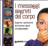 Image of I messagi segreti del corpo. Scoprire i sentimenti attraverso i gesti e le espressioni
