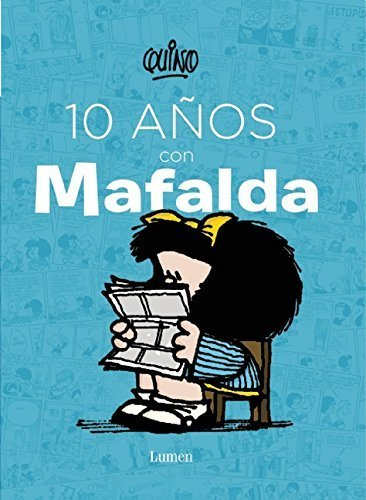 10 años con Mafalda / 10 years with Mafalda (Spanish Edition) by Quino (2015-10-27)