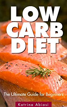 Low Carb Diet: The Ultimate Guide for Beginners (English Edition) par [Abiasi, Katrina]