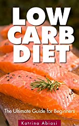 Low Carb Diet: The Ultimate Guide for Beginners (English Edition)
