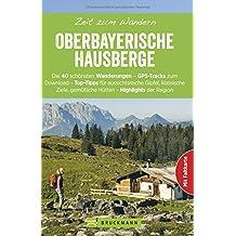Zeit zum Wandern Oberbayerische Hausberge mit Faltkarte: Wanderführer mit 40 Touren zum Wandern in den Bayerischen Voralpen um Ramsau, Bad Tölz und Schliersee, mit GPS-Daten zum Download