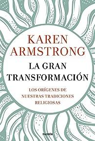 La gran transformación: Los orígenes de nuestras tradiciones religiosas par Karen Armstrong