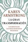 La gran transformación: Los orígenes de nuestras tradiciones religiosas par Armstrong