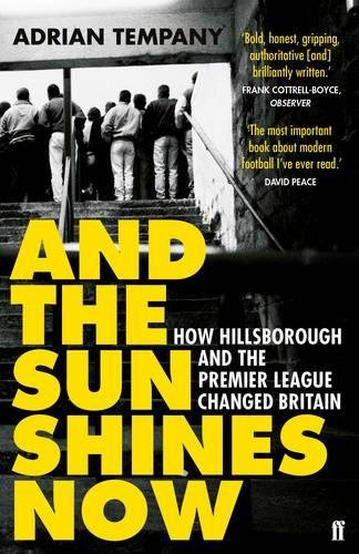 And the Sun Shines Now: How Hillsborough and the Premier League Changed Britain por Adrian Tempany