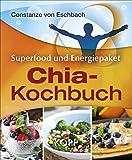 Chia Samen Buch kaufen: Das Chia-Kochbuch: Superfood und Energiepaket von Constanze von Eschbach
