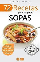72 RECETAS PARA PREPARAR SOPAS: Ideales para incluir en tu menú diario (Colección Cocina Fácil & Práctica nº 33)