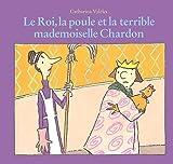 Le Roi. la Poule et la Terrible Mademoiselle Chardon de Valckx. Catharina (2003) Cartonné