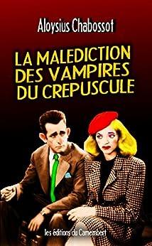 La malédiction des vampires du crépuscule (French Edition) by [Chabossot, Aloysius]