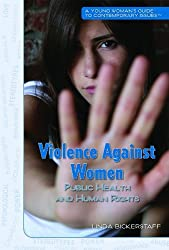 Violence Against Women: Public Heath and Human Rights (Young Woman's Guide to Contemporary Issues) by Linda Bickerstaff (2010-01-29)
