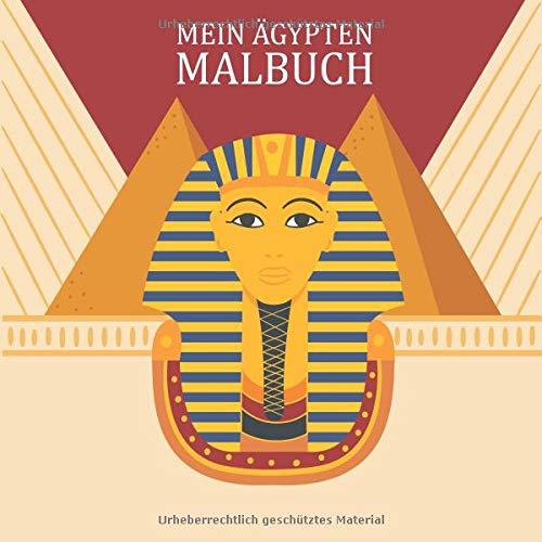 Mein Ägypten Malbuch: 50 einzigartige Ägypten Ausmalbilder für Kinder ab 3+ Jahren für zu Hause oder den Kindergarten. Als Kopiervorlage für ... (Wenn ich eine Zeitmaschine hätte, Band 3)