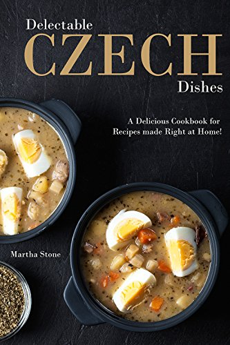 Delectable Czech Dishes: A Delicious Cookbook for Recipes made Right at Home! (English Edition)