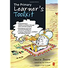 The Primary Learner's Toolkit: Implementing a creative curriculum through cross-curricular projects, developing social and emotional intelligence and ... Series) (The Independent Thinking Series) by Jackie Beere (2010-09-08)