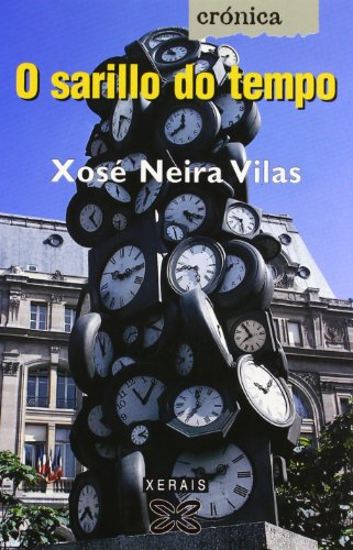 O sarillo do tempo (Edición Literaria - Crónica - Xornalismo) por Xosé Neira Vilas