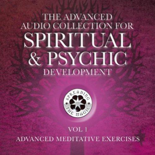 The Advanced Audio Collection for Spiritual & Psychic Development:, Vol. 1: Advanced Meditative Exercises