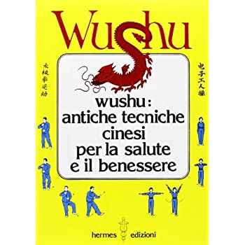 Wushu. Antiche Tecniche Cinesi Per La Salute E Il Benessere