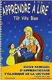Apprendre à lire tôt vite bien - Guide familial d'apprentissage syllabique de la lecture