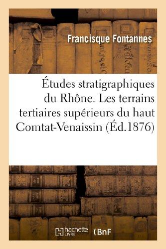 Études stratigraphiques et paléontologiques pour servir à l'histoire de la période tertiaire: dans le bassin du Rhône. Les terrains tertiaires supérieurs du haut Comtat-Venaissin par Francisque Fontannes