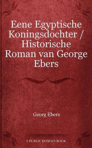 Eene Egyptische Koningsdochter / Historische Roman van George Ebers (Dutch Edition)