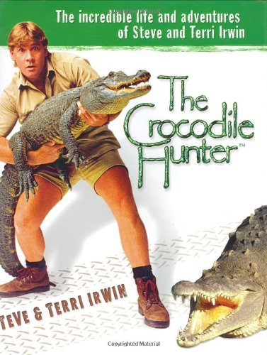 Crocodile Hunter: The Incredible Life and Adventures of Steve and Terri Irwin