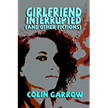 Girlfriend Interrupted (and Other Fictions)