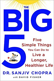 The Big Five: Five Simple Things You Can Do to Live a Longer, Healthier Life de [Chopra, Sanjiv, Fisher, David]