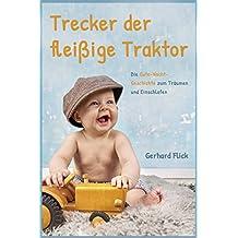 Trecker der fleißige Traktor: Die Gute-Nacht-Geschichte Zum Träumen Und Einschlafen (German Edition)