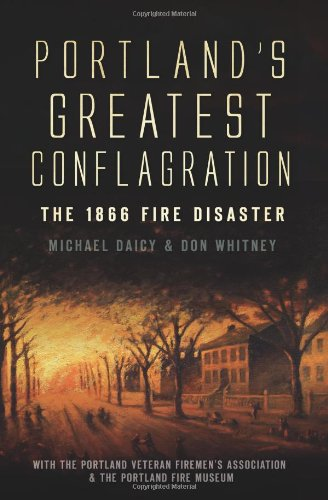 Portland's Greatest Conflagration:: The 1866 Fire Disaster -