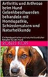 Arthritis und Arthrose beim Hund Gelenkbeschwerden behandeln mit Homöopathie, Schüsslersalzen und Naturheilkunde: Ein homöopathischer und naturheilkundlicher Ratgeber für den Hund
