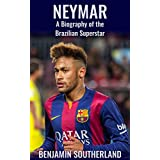 Neymar: A Biography of the Brazilian Superstar (English Edition)