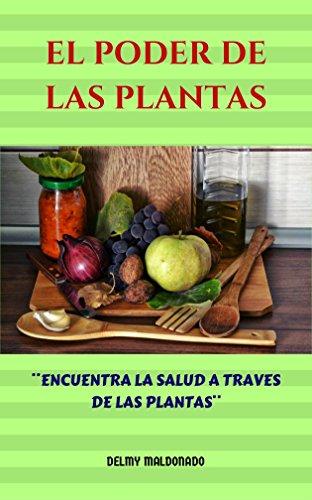 EL PODER DE LAS PLANTAS: ¨ENCUENTRA LA SALUD A TRAVES DE LAS PLANTAS¨ (PLANTAS MEDICINALES nº 1)