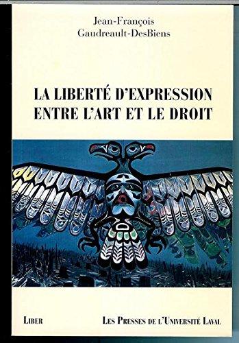 Liberte d Expression Entre l Art et le Droit par Gaudreault-Desb
