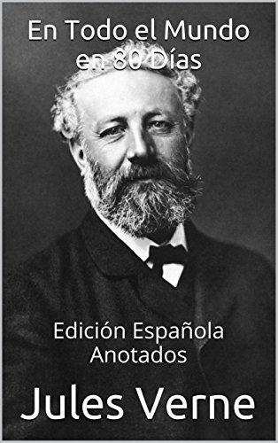 En Todo el Mundo en 80 Días - Edición Española - Anotados: Edición Española - Anotados por Jules Verne