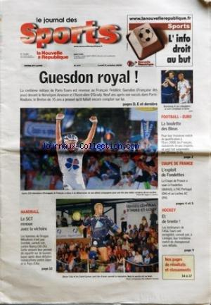 NOUVELLE REPUBLIQUE (LA) [No 474] du 09/10/2006 - GUESDON ROYAL HANDBALL LE SCT RENOUE AVEC LA VICTOIRE - FOOTBALL EURO LA BOULETTE DES BLEUS COUPE DE FRANCE L'EXPLOIT DE FONDETTES HOCKEY ET DE TRENTE par Collectif