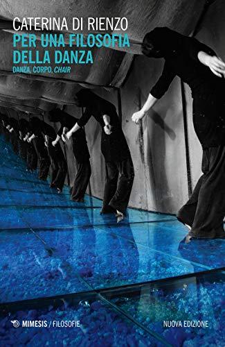 Per una filosofia della danza. Danza, corpo, chair (Filosofie) por Caterina Di Rienzo