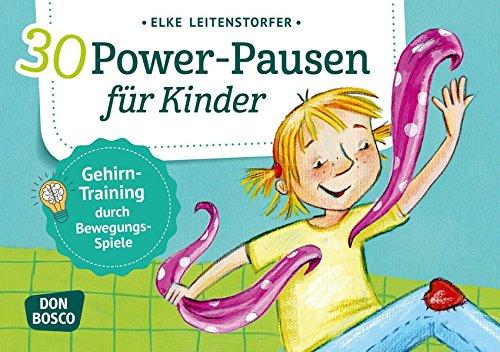 30 Power-Pausen für Kinder: Gehirn-Training durch Bewegungsspiele (Körperarbeit und innere Balance / 30 Ideen auf Bildkarten)