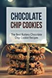 Chocolate Chip Cookies: The Best Buttery Chocolate Chip Cookie Recipes