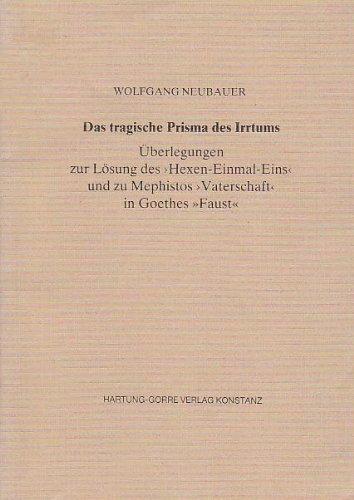 Das tragische Prisma des Irrtums. Überlegungen zur Lösung des ´Hexen-Einmal-Eins´ und zu Mephistos ´Vaterschaft´ in Goethes