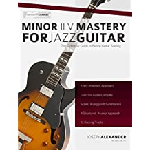 Minor ii V i Mastery for Jazz Guitar with 170 Notated Audio Examples: The Definitive Study Guide to Jazz Guitar Soloing (Fundamental Changes in Jazz Guitar Book 2) (English Edition)