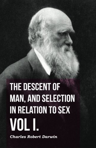 The Descent of Man, and Selection in Relation to Sex - Vol I. by Darwin, Charles Robert (2014) Paperback