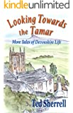 Looking Towards the Tamar: .More Tales of Devonshire Life
