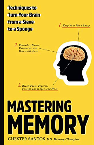 Mastering Memory: Techniques to Turn Your Brain from a Sieve to a Sponge (English Edition)