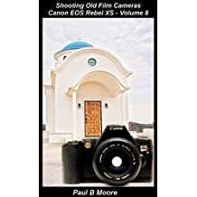 Shooting Old Film Cameras - Canon EOS Rebel XS - Volume 8 (Old Cameras) (English Edition)