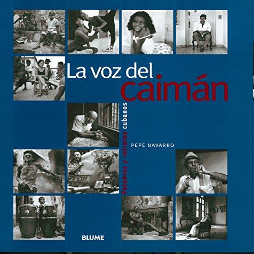 La Voz del Caiman: Palabras y Retratos Cubanos por Pepe Navarro