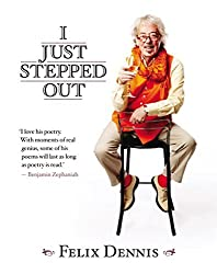 I Just Stepped Out by Felix Dennis (2015-06-04)