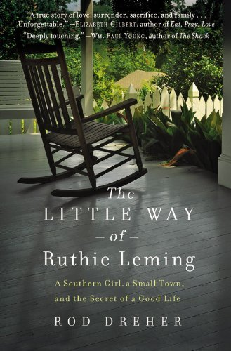 The Little Way of Ruthie Leming: A Southern Girl, a Small Town, and the Secret of a Good Life by Rod Dreher (2013-04-09)