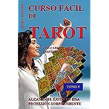 CURSO FÁCIL DE TAROT - VOLUMEN 5: Con capacitación profesional. Tomo 5 de 5