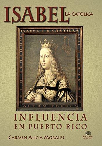 Isabel la Católica: Influencia en Puerto Rico por Carmen Alicia Morales