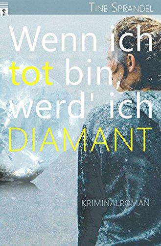 Wenn ich tot bin, werd' ich Diamant: Kriminalroman (Unterland-Krimis 2)