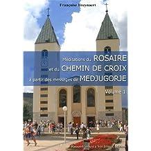 Méditations du Rosaire et du Chemin de Croix à partir des messages de Medjugorje : Tome 1