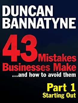 Part 1: Starting Out - 43 Mistakes Businesses Make: Starting Out (Enhanced Edition) by [Bannatyne, Duncan]